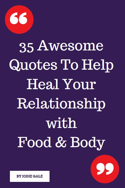 35 Awesome Quotes To Help Heal Your Relationship With Food Body