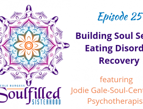 Soulfilled Sisterhood Episode 25: Building a Soul Self in Eating Disorder Recovery