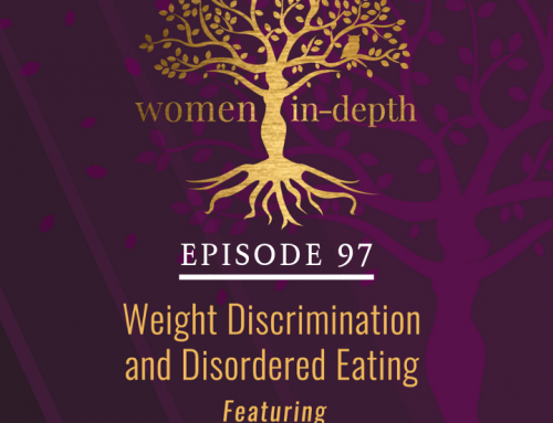 Women In-Depth Podcast: Weight Discrimination and Disordered Eating
