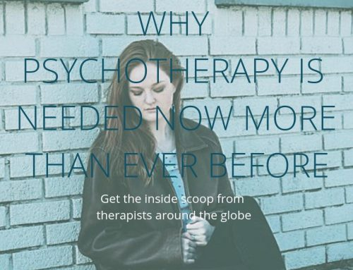 Why psychotherapy is needed now more than ever before. Get the inside scoop from therapists around the globe