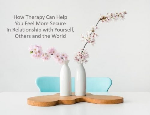 How Therapy Can Help You Feel More Secure In Relationship with Yourself, Others and the World